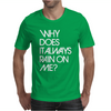 Why Does It Always Rain On Me Mens T-Shirt