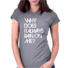 Why Does It Always Rain On Me Womens Fitted T-Shirt