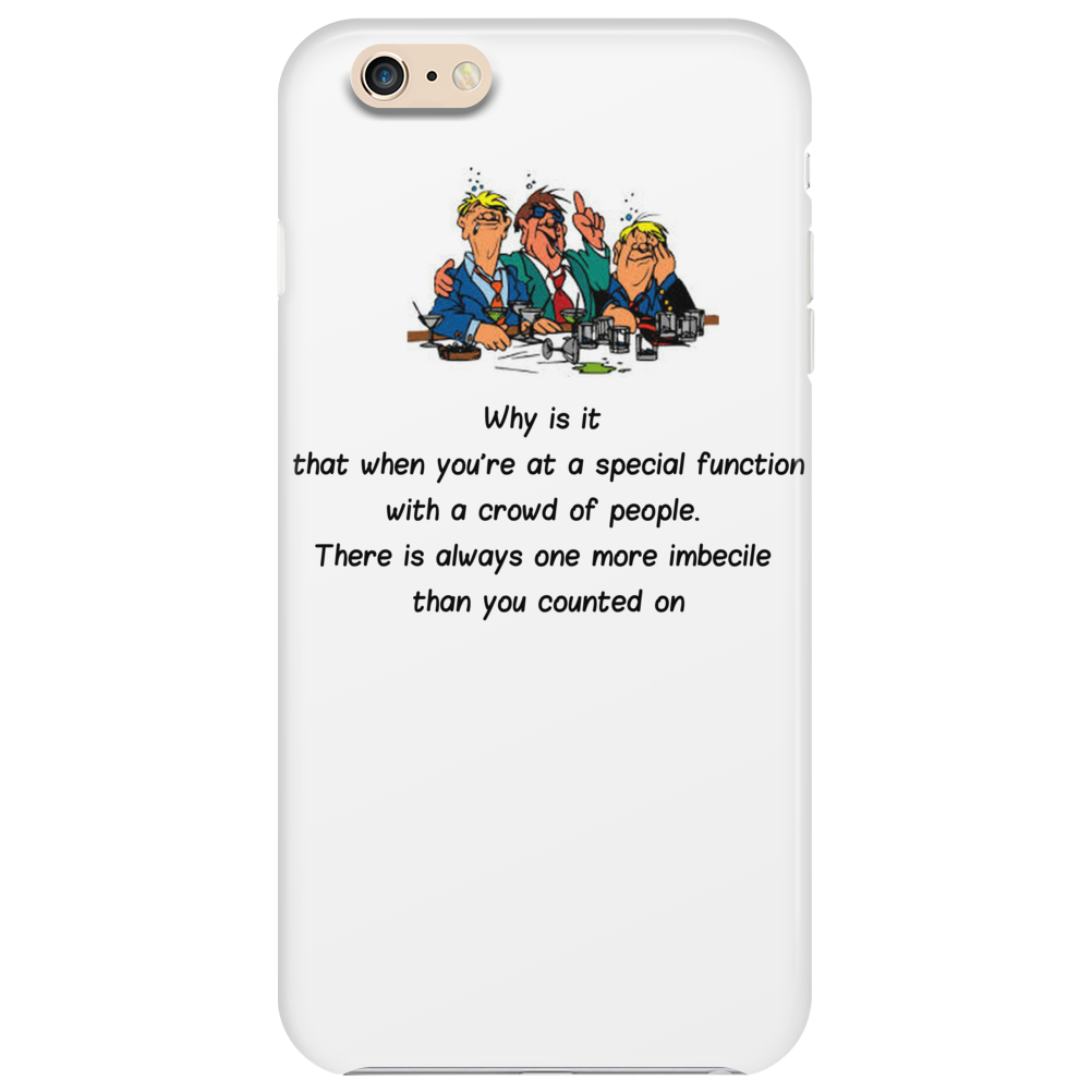 Why is it that when you're at a special function with a crowd of people  there is always one more im Phone Case