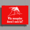 Why mosquitos doesn't suck fat? white Poster Print (Landscape)