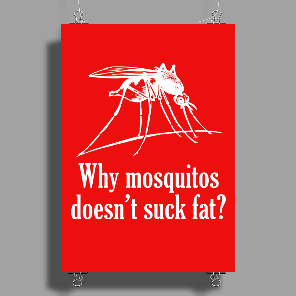 Why mosquitos doesn't suck fat? white Poster Print (Portrait)