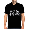 Why So Serious Mens Polo