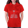Wine Nasty - When you sip, I sip, we sip Womens Polo