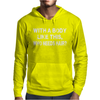 With A Body Like This Who Needs Hair Mens Hoodie