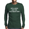 With A Body Like This Who Needs Hair. Mens Long Sleeve T-Shirt