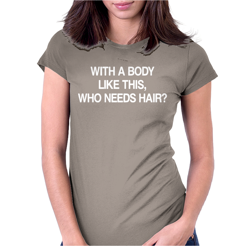With A Body Like This Who Needs Hair. Womens Fitted T-Shirt