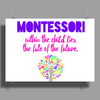 Within the Child lies the fate of the future - Quote by Maria Montessori Poster Print (Landscape)