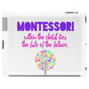 Within the Child lies the fate of the future - Quote by Maria Montessori Tablet
