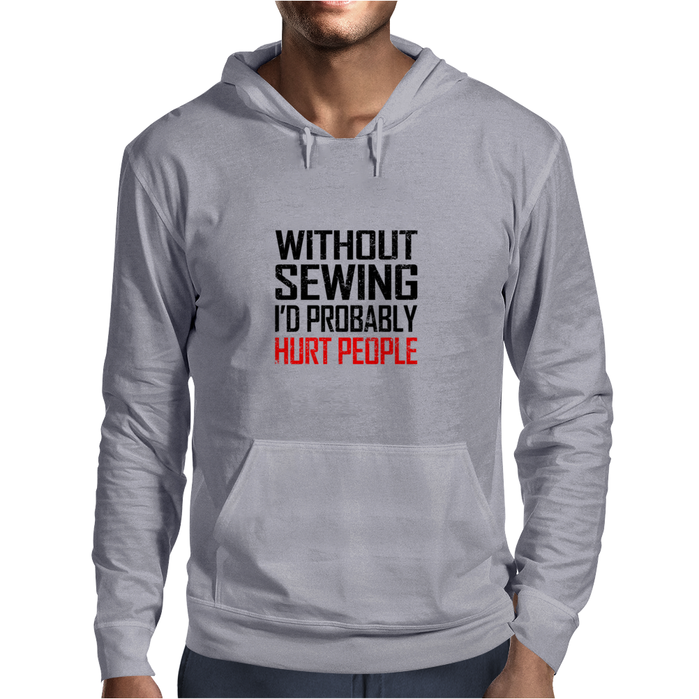 WITHOUT SEWING I'D PROBABLY HURT PEOPLE Mens Hoodie