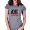 WITHOUT SEWING I'D PROBABLY HURT PEOPLE Womens Fitted T-Shirt