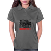 WITHOUT SEWING I'D PROBABLY HURT PEOPLE Womens Polo