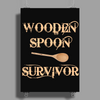 WOODEN SPOON SURVIVOR Poster Print (Portrait)