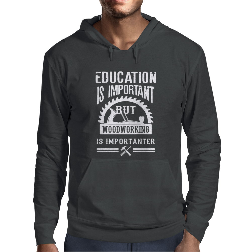 Woodworking Is Importanter - Funny Mens Hoodie