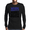 Work out? Sorry I thought you said pizza Mens Long Sleeve T-Shirt