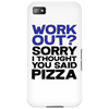 Work out? Sorry I thought you said pizza Phone Case