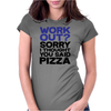 Work out? Sorry I thought you said pizza Womens Fitted T-Shirt