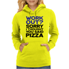 Work out? Sorry I thought you said pizza Womens Hoodie