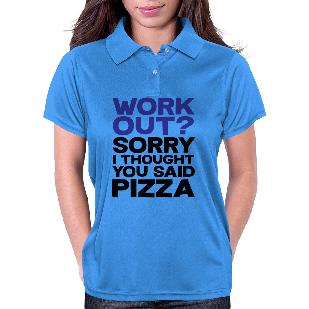 Work out? Sorry I thought you said pizza Womens Polo