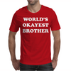 World's Okayest Brother Mens T-Shirt