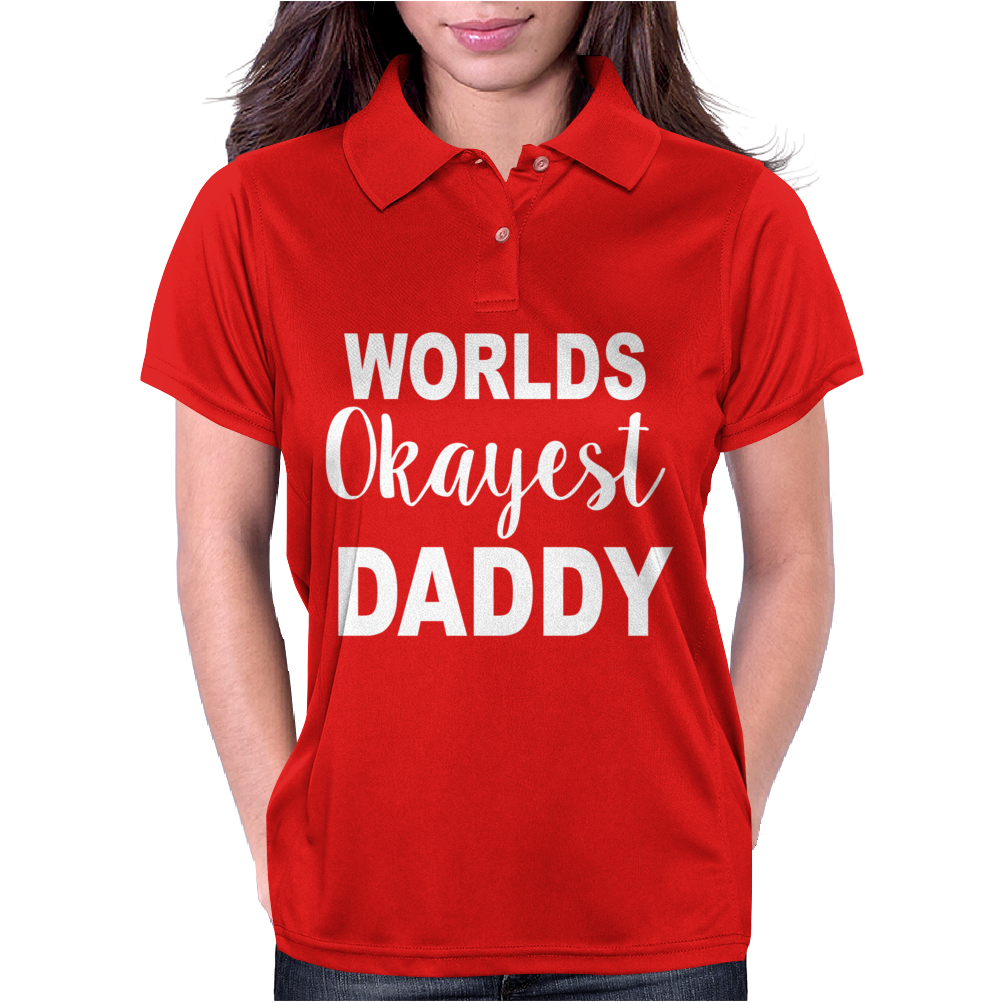 WORLDS OKAYEST DADDY Womens Polo