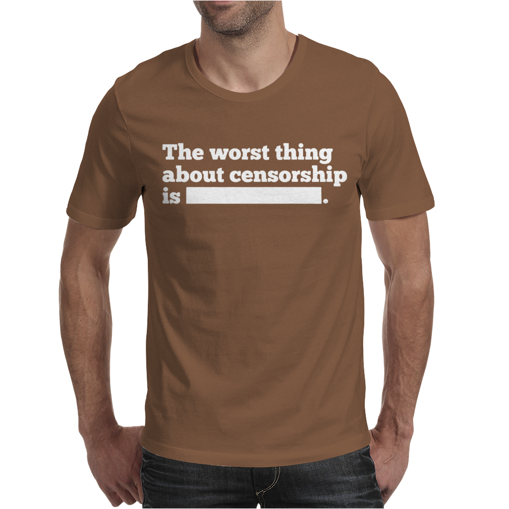 Worst Thing About Censorship Mens T-Shirt