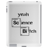 Yeah science bitch Tablet