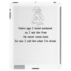 Years ago I loved someone so I set him free He never came back so now I call him when I'm drunk Tablet (vertical)