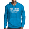 Yes I Talk To Myself Sometimes I Need Expert Advice Mens Hoodie
