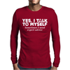 Yes I Talk To Myself Sometimes I Need Expert Advice Mens Long Sleeve T-Shirt