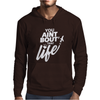 You Aint Bout That Life Mens Hoodie