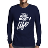 You Aint Bout That Life Mens Long Sleeve T-Shirt