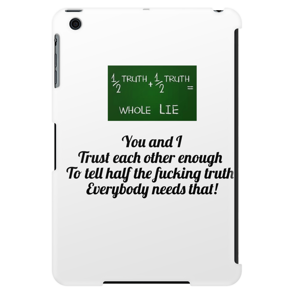 You and I Trust each other enough  To tell half the fucking truth  Everybody needs that! Tablet (vertical)