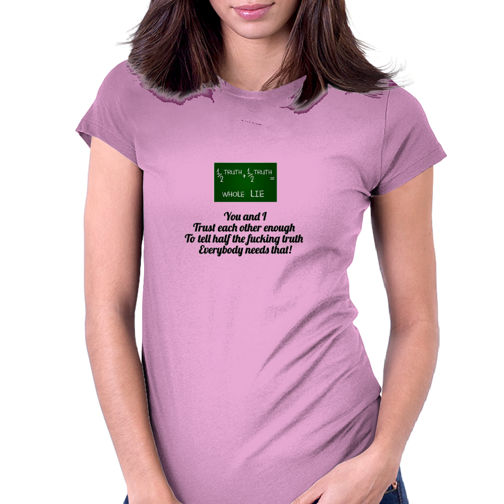 You and I Trust each other enough  To tell half the fucking truth  Everybody needs that! Womens Fitted T-Shirt