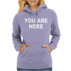 You Are Here Funny Brand New Novelty Slogan Womens Hoodie