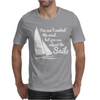 You Can't Control Wind,But.. Mens T-Shirt