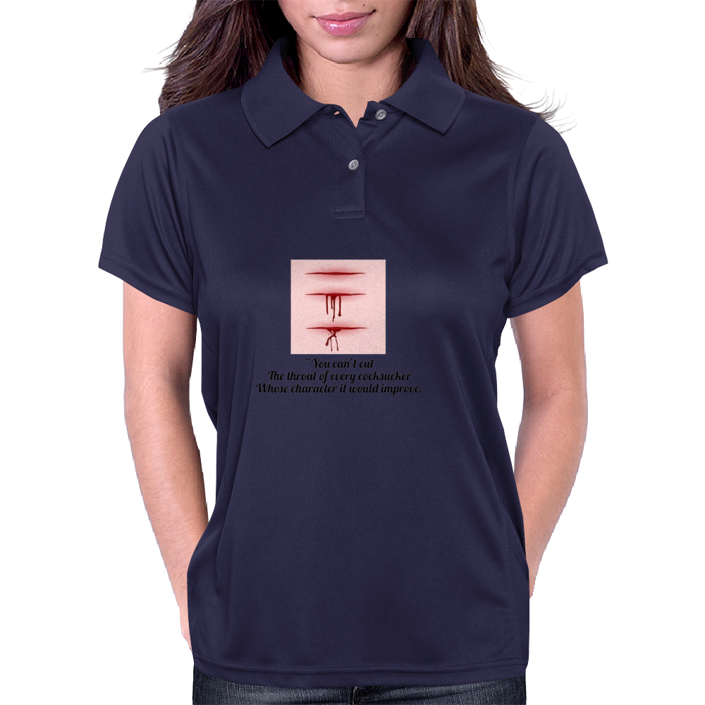 """You can't cut the throat of every cocksucker whose character it would improve. Womens Polo"