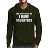 You Can't Scare Me I Have Daughters Mens Hoodie