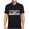 You Can't Scare Me I Have Daughters Mens Polo