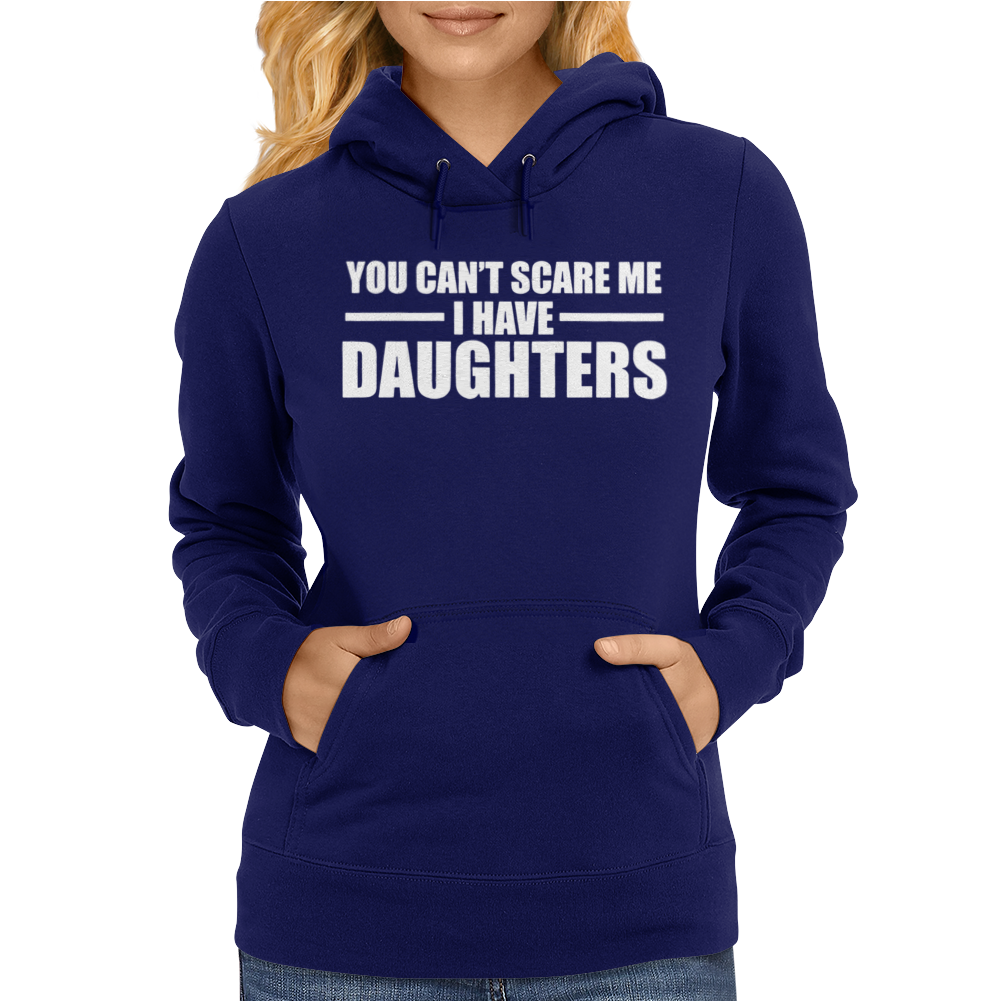 You Can't Scare Me I Have Daughters Womens Hoodie