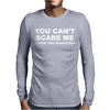 You Can't Scare Me Mens Long Sleeve T-Shirt