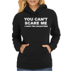You Can't Scare Me Womens Hoodie