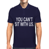YOU CAN'T SIT WITH US Mens Polo