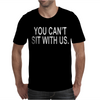YOU CAN'T SIT WITH US Mens T-Shirt