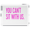 YOU CAN'T SIT WITH US Tablet (horizontal)