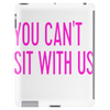 YOU CAN'T SIT WITH US Tablet (vertical)