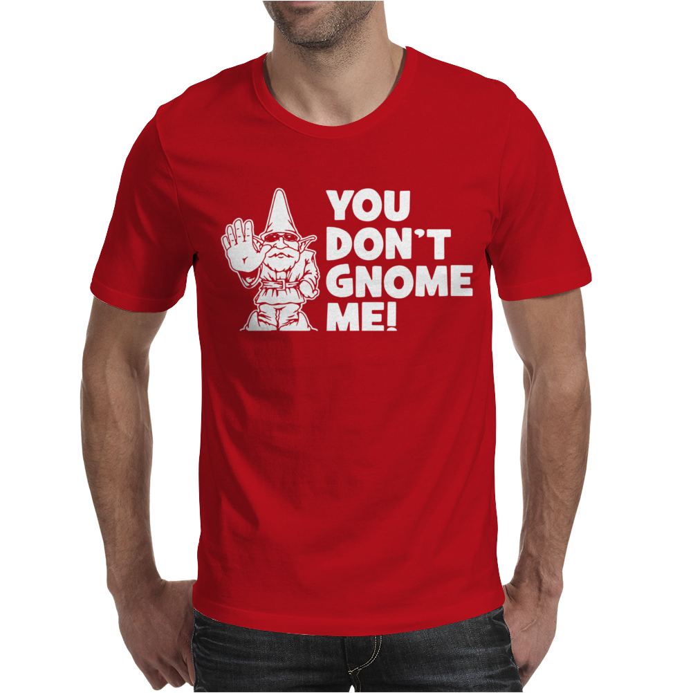 You Don't Gnome Me Mens T-Shirt