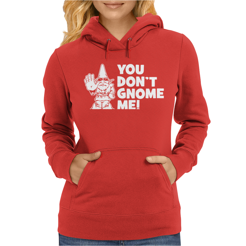 You Don't Gnome Me Womens Hoodie
