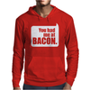 You Had Me At Bacon Mens Hoodie
