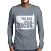 You Had Me At Bacon Mens Long Sleeve T-Shirt