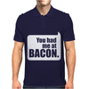 You Had Me At Bacon Mens Polo